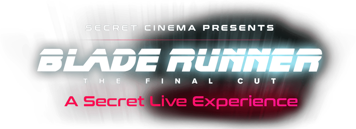 Secret Cinema presents Blade Runner: The Final Cut - A secret live experience